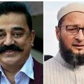 Owaisi to keep alliance with Kamal Haasan Party